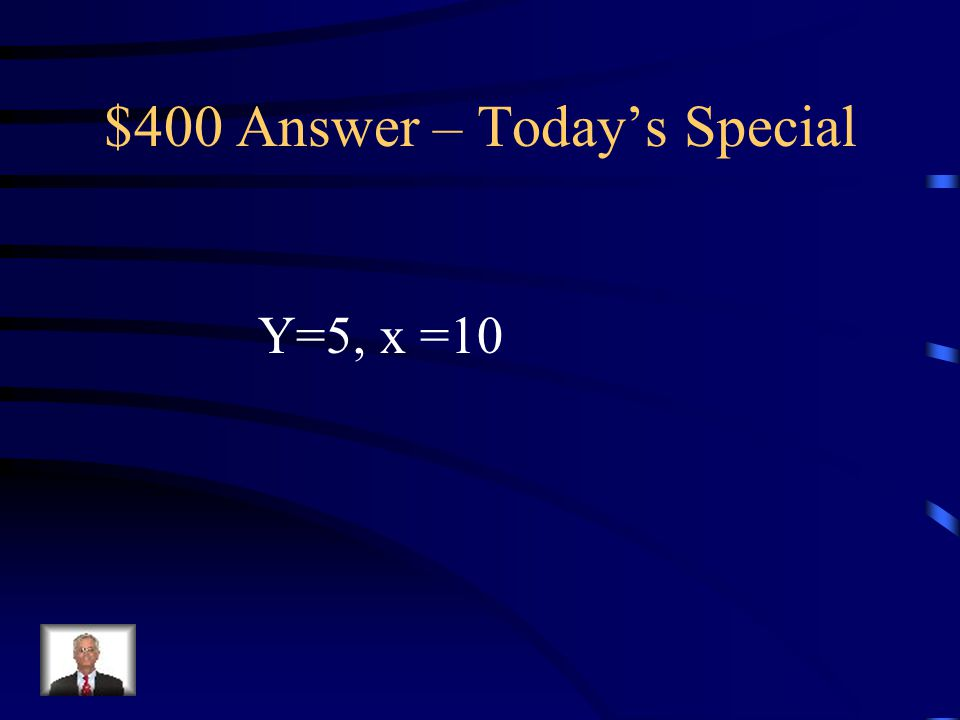 $400 Question – Today's Special Solve for x & y. 60  y x 5  3