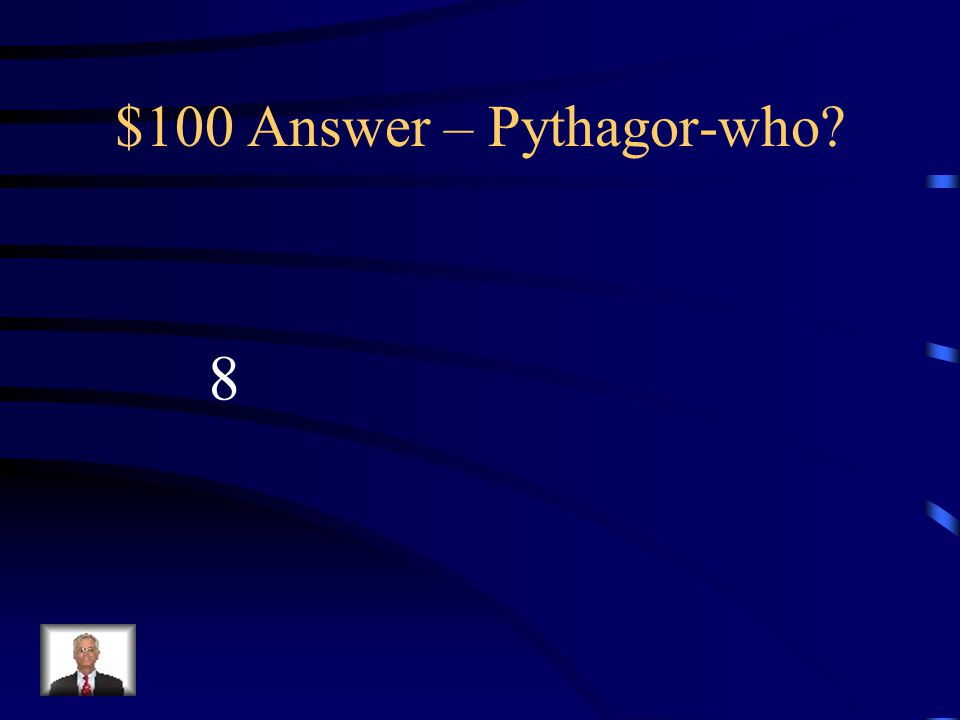 $100 Question – Pythagor-who Solve for the missing side: 6 10
