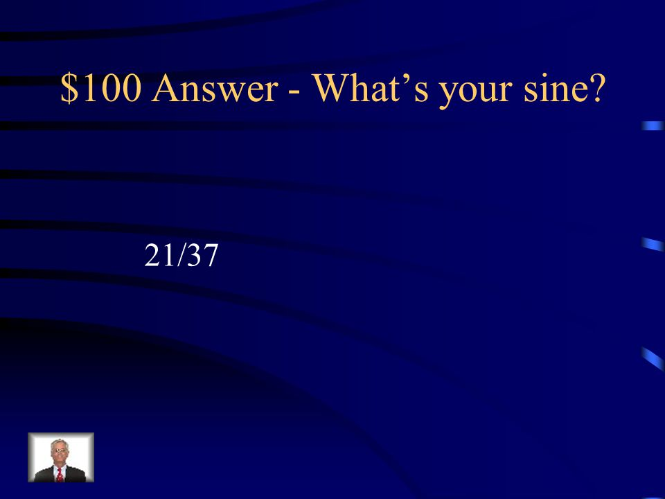 $100 Question – What's your sine Find sinA. Write as a reduced fraction. A 21 37 30.5