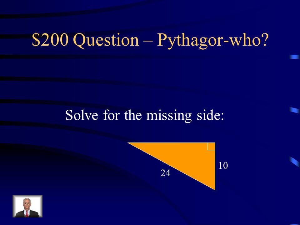 $100 Answer – Pythagor-who? 8