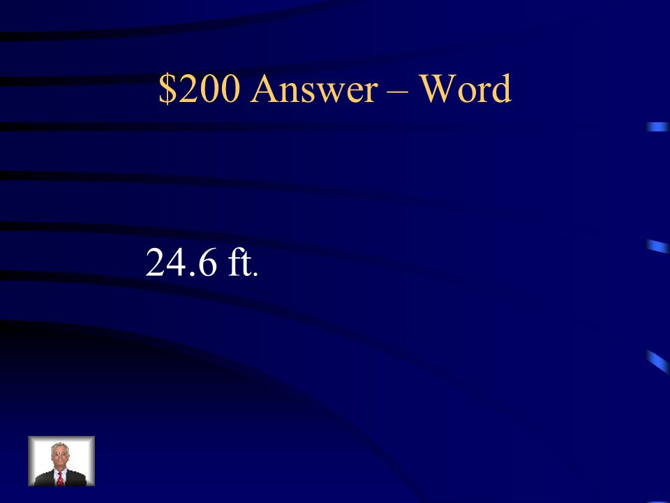 $200 Question – Word A person flying a kite lets out 40 ft.