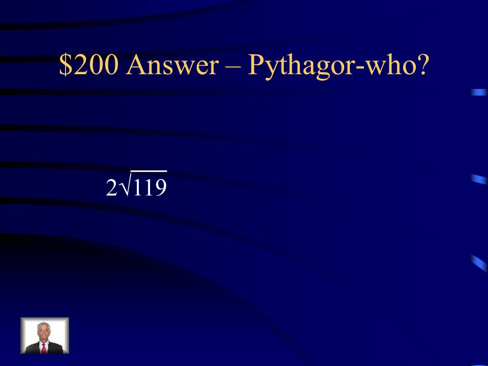 $200 Question – Pythagor-who Solve for the missing side: 24 10