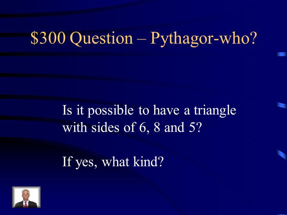 $200 Answer – Pythagor-who? 2  119