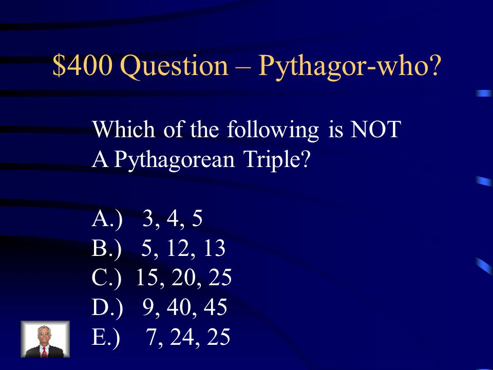 $300 Answer – Pythagor-who Yes - Obtuse