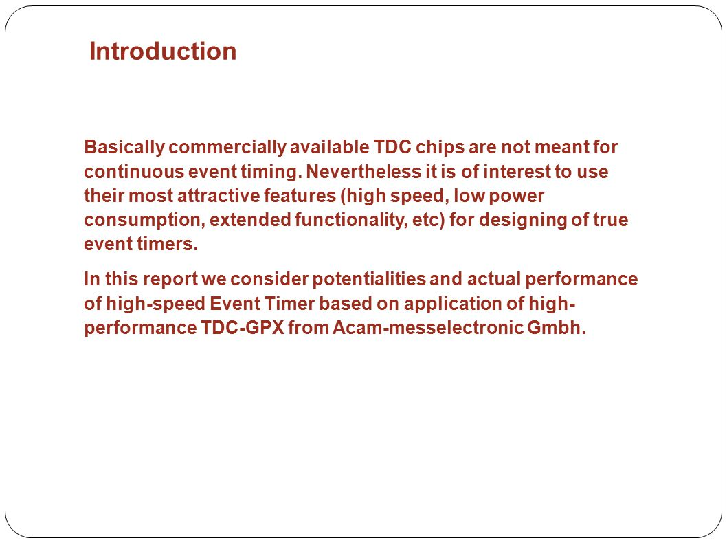 Introduction Basically commercially available TDC chips are not meant for continuous event timing.