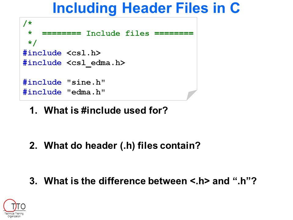Including Header Files in C /* * ======== Include files ======== */ #include #include sine.h #include edma.h 1.What is #include used for.