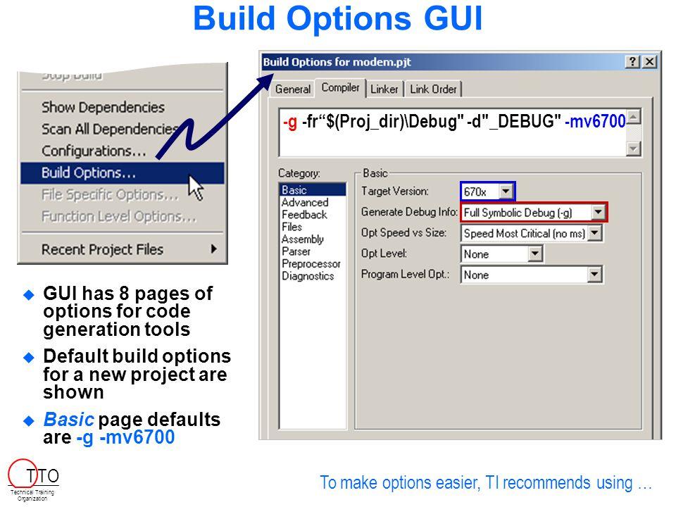 Build Configurations  For new projects, CCS automatically creates two build configurations:  Debug ( unoptimized )  Release (optimized) -g -fr $(Proj_dir)\Debug -d _DEBUG -mv6700-o3 -fr $(Proj_dir)\Release -mv6700