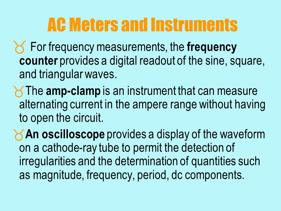 AC Meters and Instruments  For frequency measurements, the frequency counter provides a digital readout of the sine, square, and triangular waves. 