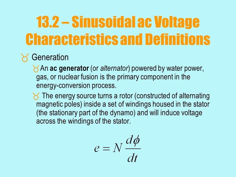 13.2 – Sinusoidal ac Voltage Characteristics and Definitions  Generation  An ac generator (or alternator ) powered by water power, gas, or nuclear f