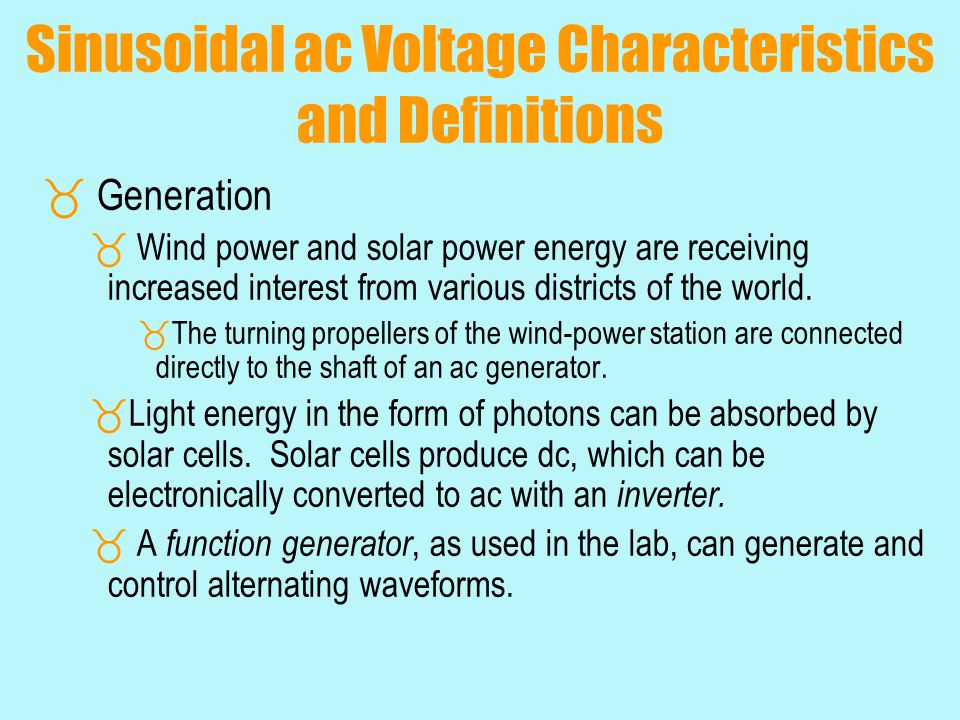 Sinusoidal ac Voltage Characteristics and Definitions  Generation  Wind power and solar power energy are receiving increased interest from various d
