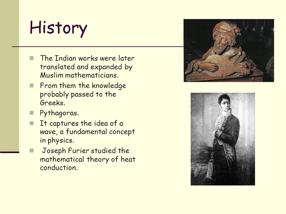 History The Indian works were later translated and expanded by Muslim mathematicians.