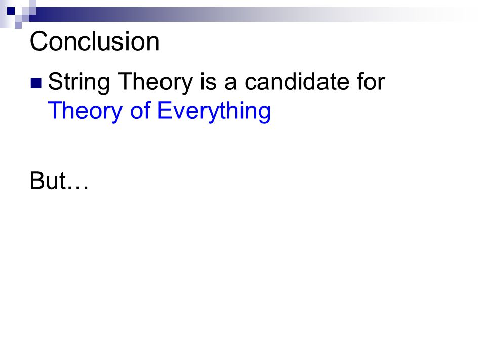Conclusion String Theory is a candidate for Theory of Everything But…