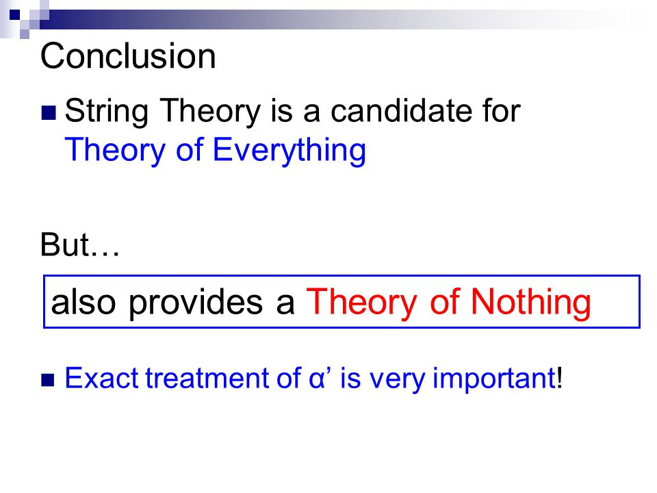 Conclusion String Theory is a candidate for Theory of Everything But… Exact treatment of α' is very important.