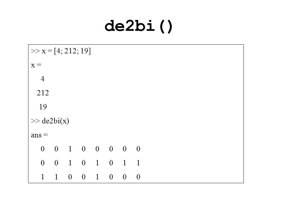de2bi() >> x = [4; 212; 19] x = 4 212 19 >> de2bi(x) ans = 0 0 1 0 0 0 0 0 0 0 1 0 1 0 1 1 1 1 0 0 1 0 0 0