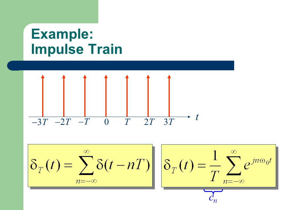 Example: Impulse Train 0 t T2T2T3T3T TT 2T2T 3T3T Find the FT of the impulse train. cncn
