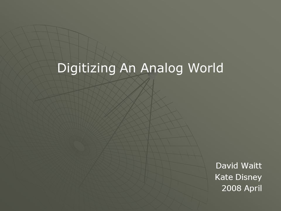David Waitt Kate Disney 2008 April Digitizing An Analog World