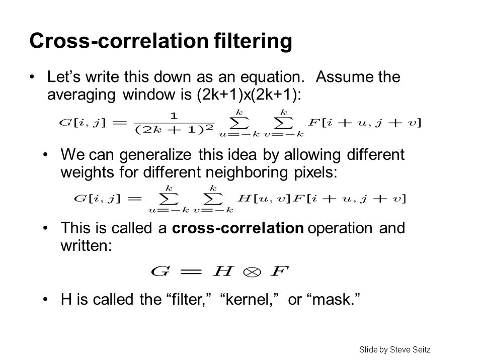 © 2006 Steve Marschner 21 Cross-correlation filtering Let's write this down as an equation.