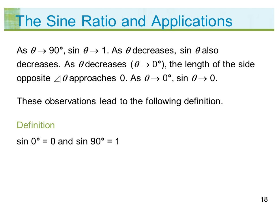 18 The Sine Ratio and Applications As   90°, sin   1.