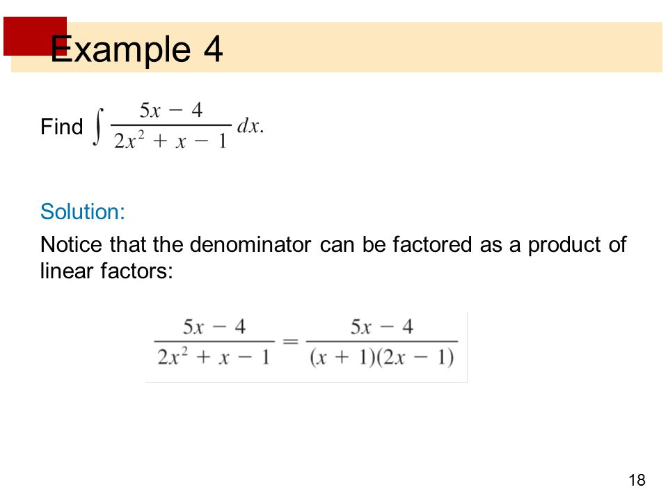 18 Example 4 Find Solution: Notice that the denominator can be factored as a product of linear factors: