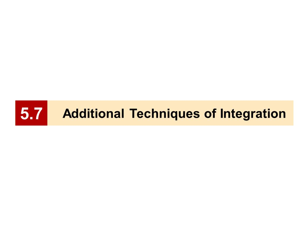 Additional Techniques of Integration 5.7