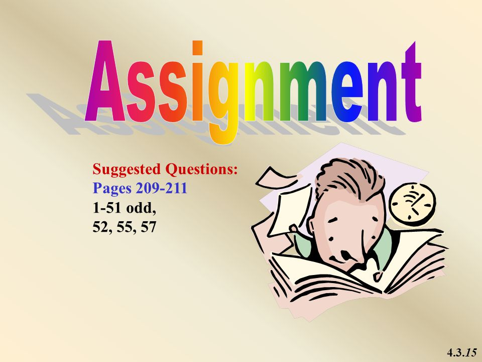 4.3.15 Suggested Questions: Pages 209-211 1-51 odd, 52, 55, 57