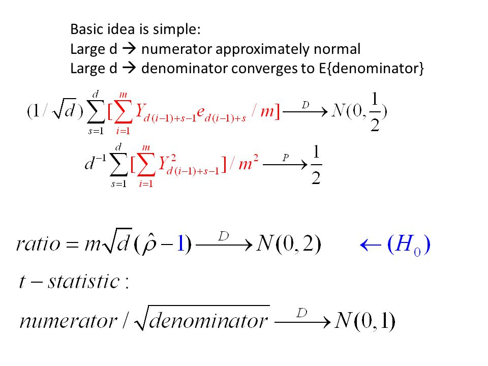 Numerator is Denominator is Known unit root facts (  2 =1): (1) Moments (d=1 case or individual terms) E{N s } = 0, E{D s } = (m-1)/(2m)  1/2 Var{N
