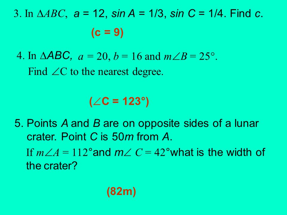 Application: 1. In ∆ABC, a = 10, and Find b to the nearest integer. 2. In ∆ABC, and c = 10. Find a to the nearest tenths.,
