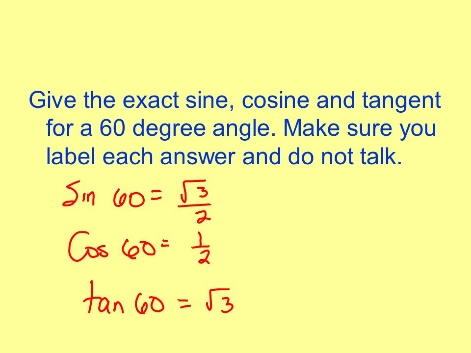 Give the exact sine, cosine and tangent for a 60 degree angle.