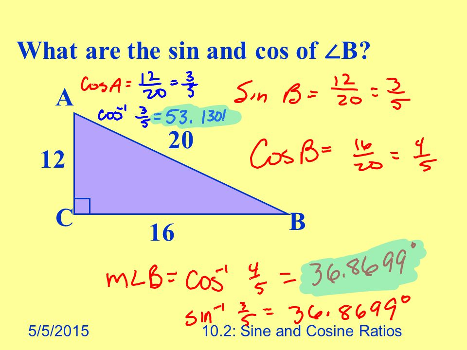 5/5/201510.2: Sine and Cosine Ratios What are the sin and cos of ∠ B A C B 20 12 16