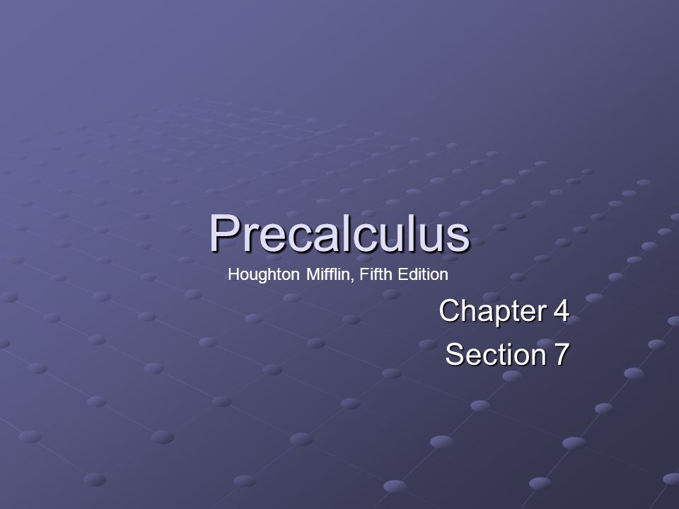 PrecalculusPrecalculus Chapter 4 Section 7 Houghton Mifflin, Fifth Edition