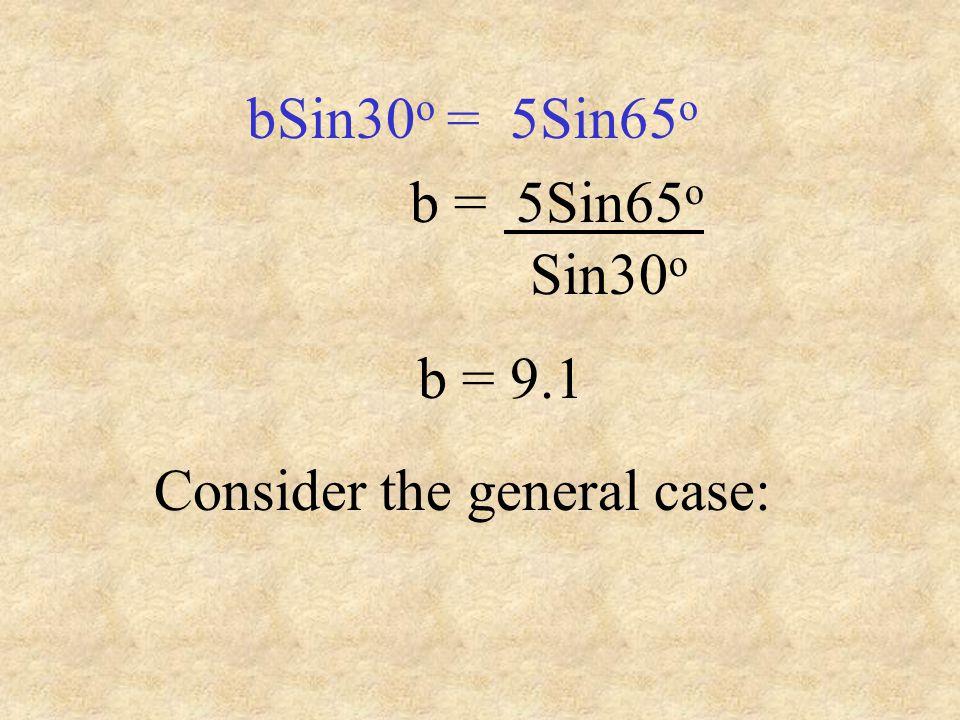Solve both equations for h X b Sin 30 o = h b Sin 65 o = h 5 X 5 bSin30 o = h h = 5Sin65 o Because the equations are equal bSin30 o = 5Sin65 o