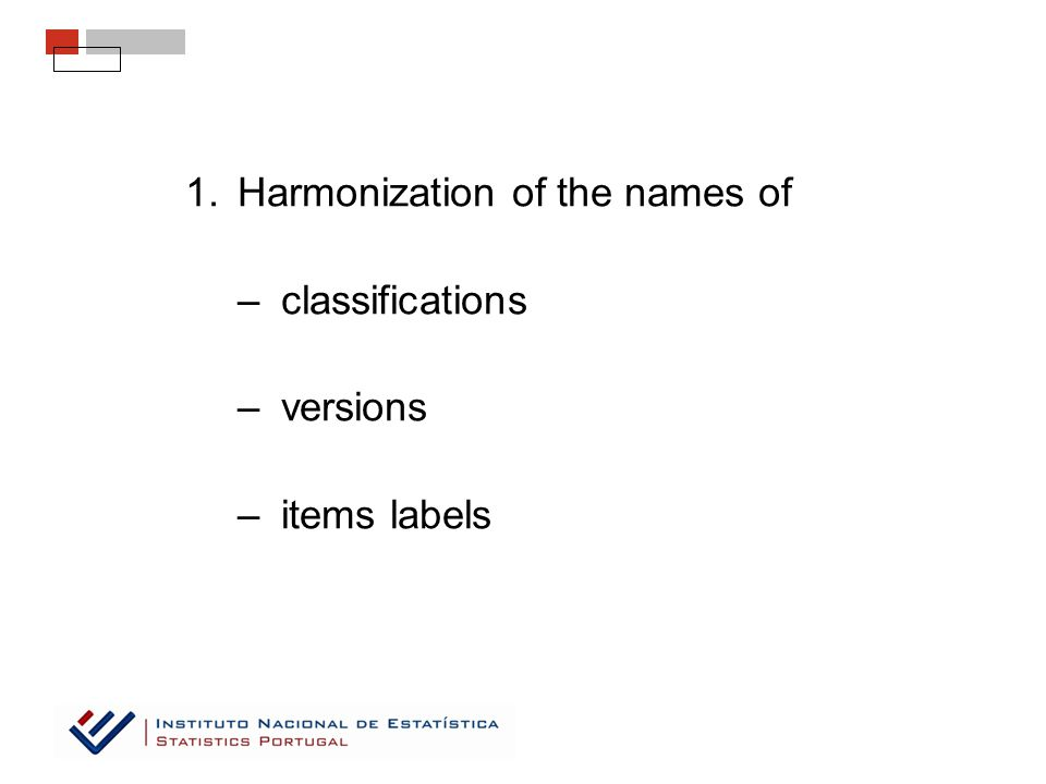 1.Harmonization of the names of –classifications –versions –items labels