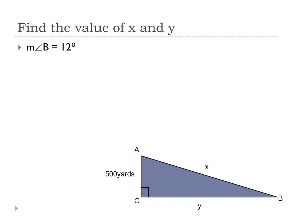Find the value of x and y  m  B = 12 ⁰ A C B 500yards x y