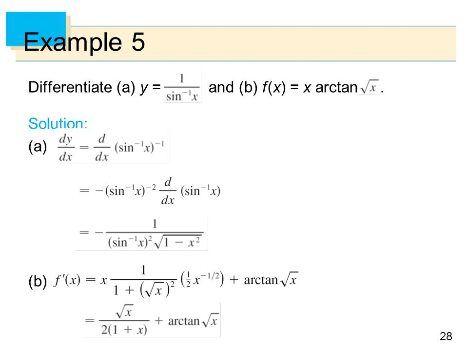 28 Example 5 Differentiate (a) y = and (b) f (x) = x arctan. Solution: (a) (b)