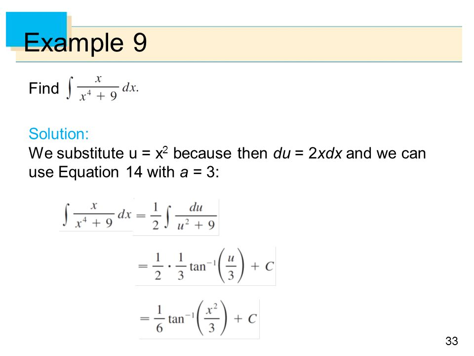 33 Example 9 Find Solution: We substitute u = x 2 because then du = 2xdx and we can use Equation 14 with a = 3: