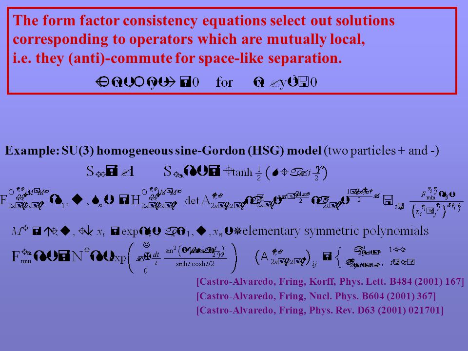 The form factor consistency equations select out solutions corresponding to operators which are mutually local, i.e. they (anti)-commute for space-lik