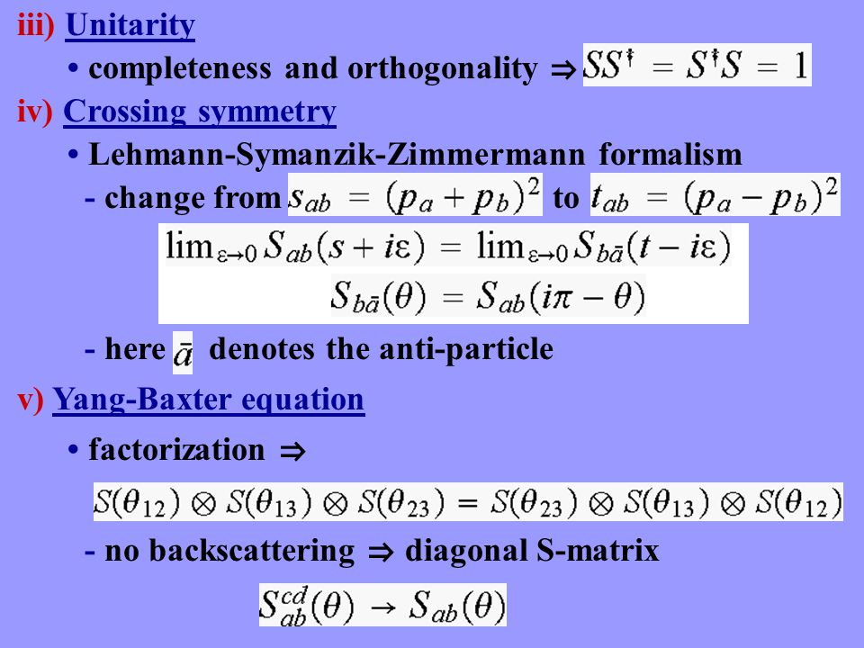 iii) Unitarity completeness and orthogonality  - here denotes the anti-particle - change from to iv) Crossing symmetry Lehmann-Symanzik-Zimmermann fo