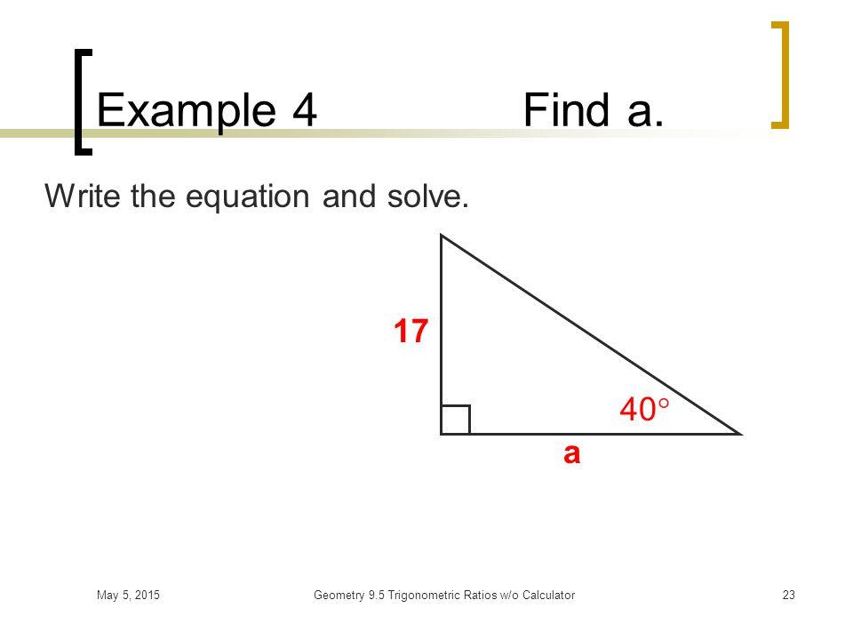 May 5, 2015Geometry 9.5 Trigonometric Ratios w/o Calculator22 Algebra Reminder Solve: