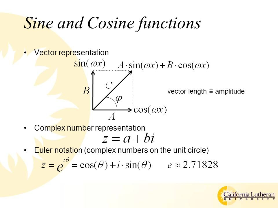 Sine and Cosine functions Vector representation Complex number representation Euler notation (complex numbers on the unit circle) vector length ≡ amplitude