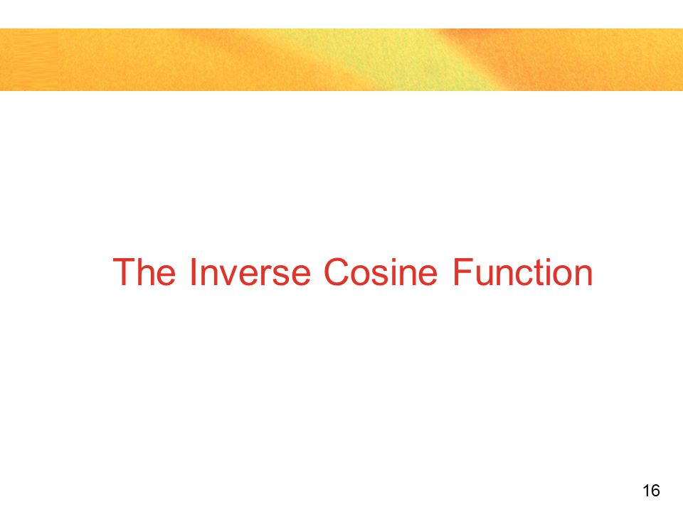 16 The Inverse Cosine Function