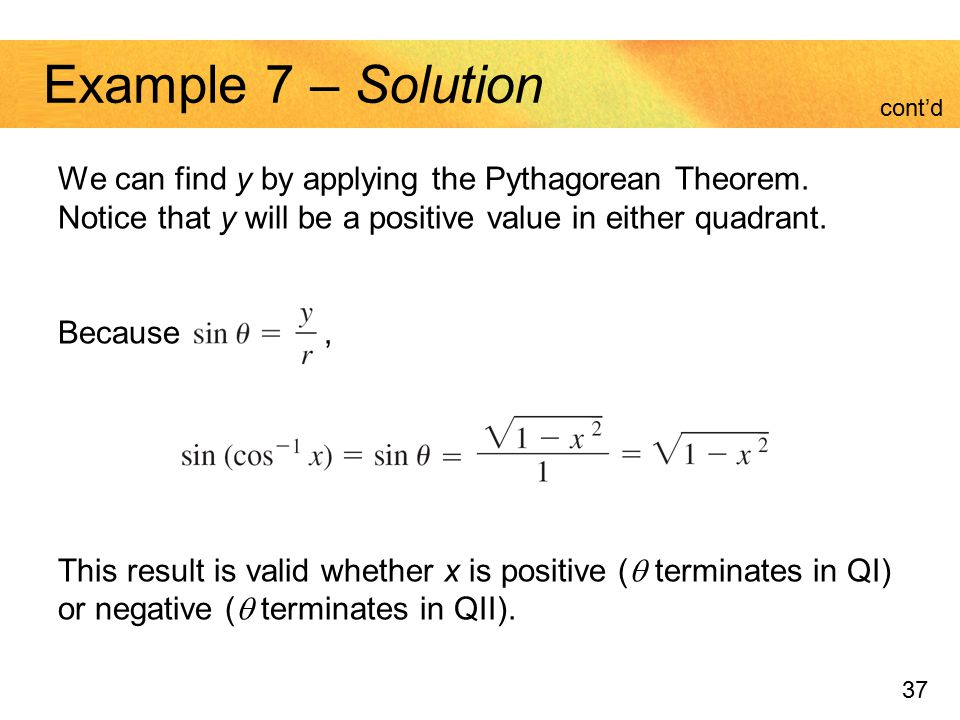 37 Example 7 – Solution We can find y by applying the Pythagorean Theorem. Notice that y will be a positive value in either quadrant. Because, This re