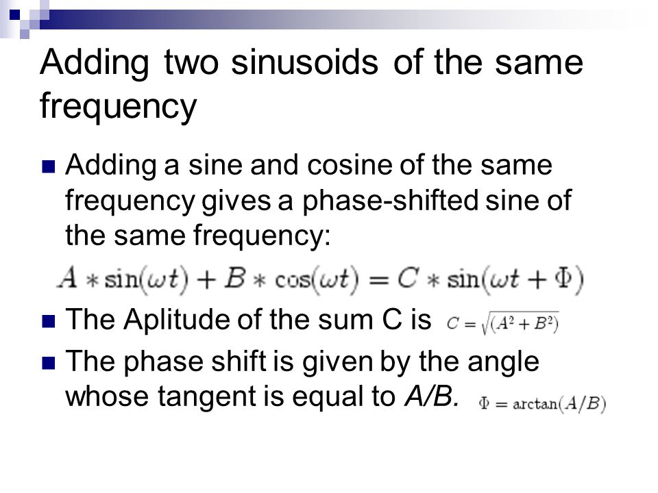Adding two sinusoids of the same frequency Adding a sine and cosine of the same frequency gives a phase-shifted sine of the same frequency: The Aplitu