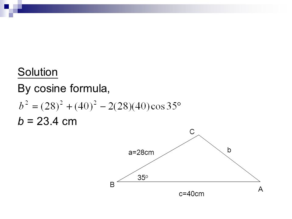 Solution By cosine formula, b = 23.4 cm a=28cm 35 o c=40cm C A B b