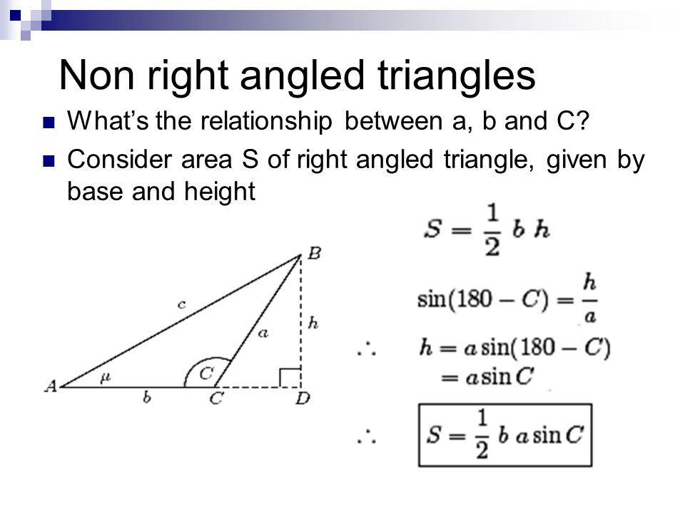 Non right angled triangles What's the relationship between a, b and C? Consider area S of right angled triangle, given by base and height