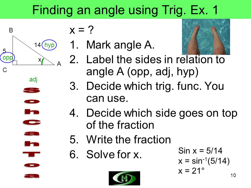 10 Finding an angle using Trig.Ex. 1 x = . 1.Mark angle A.