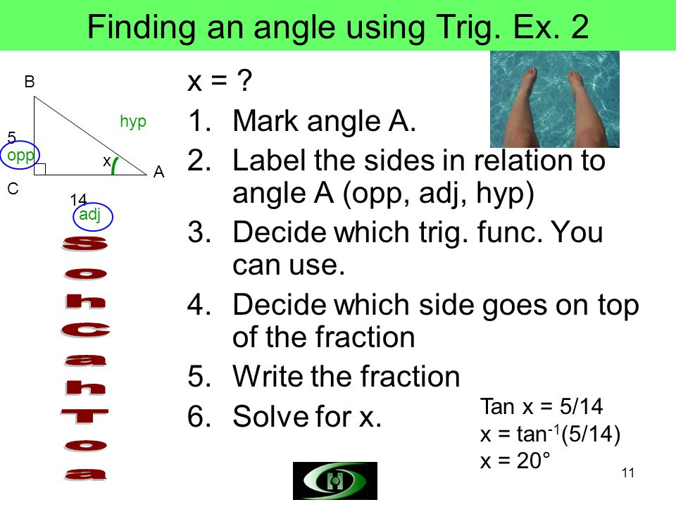 11 Finding an angle using Trig.Ex. 2 x = . 1.Mark angle A.
