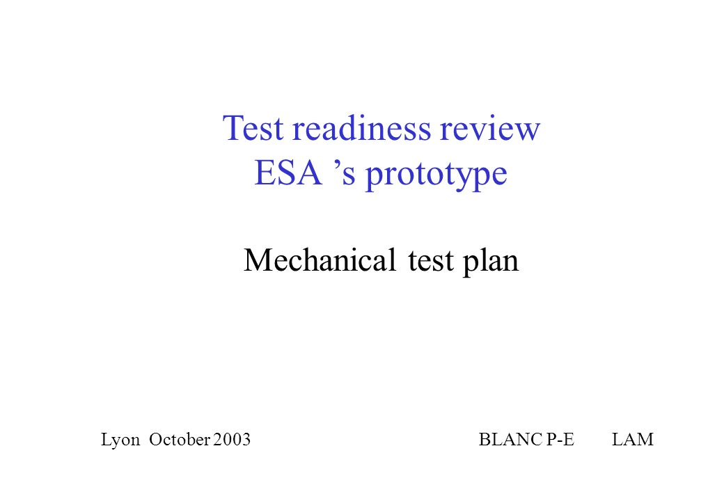 Test readiness review ESA 's prototype BLANC P-E LAMLyon October 2003 Mechanical test plan