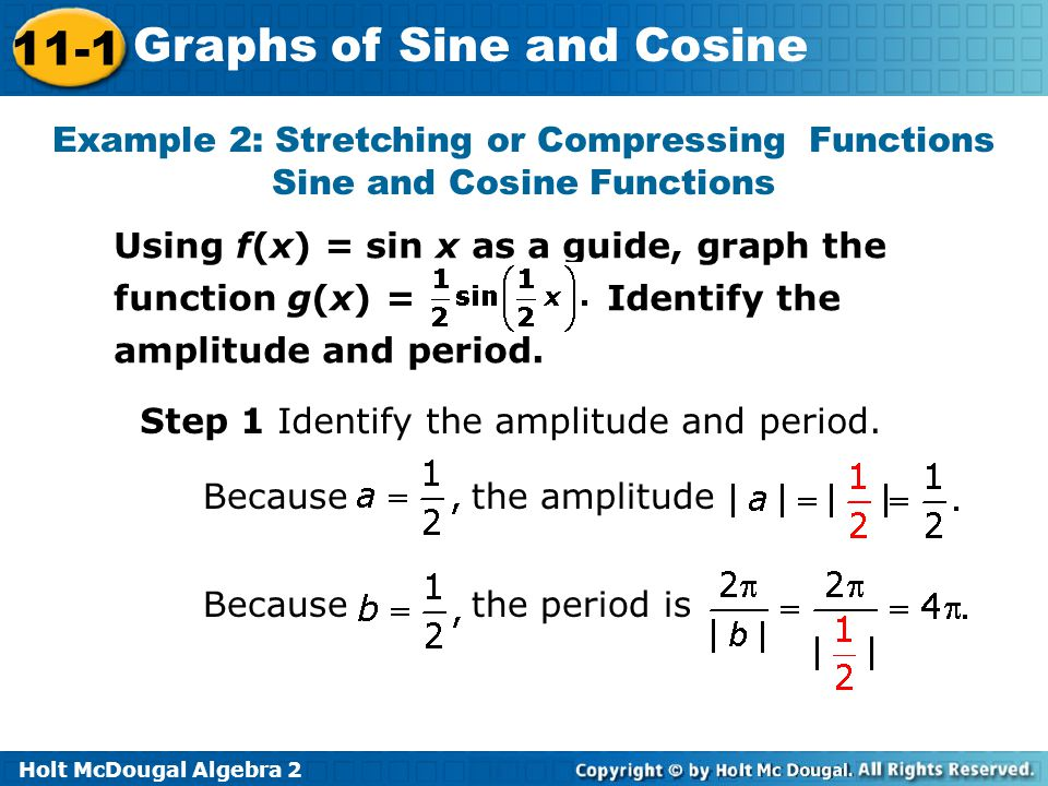 Holt McDougal Algebra 2 11-1 Graphs of Sine and Cosine Example 2: Stretching or Compressing Functions Sine and Cosine Functions Using f(x) = sin x as