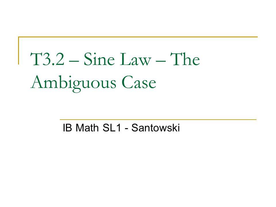 T3.2 – Sine Law – The Ambiguous Case IB Math SL1 - Santowski