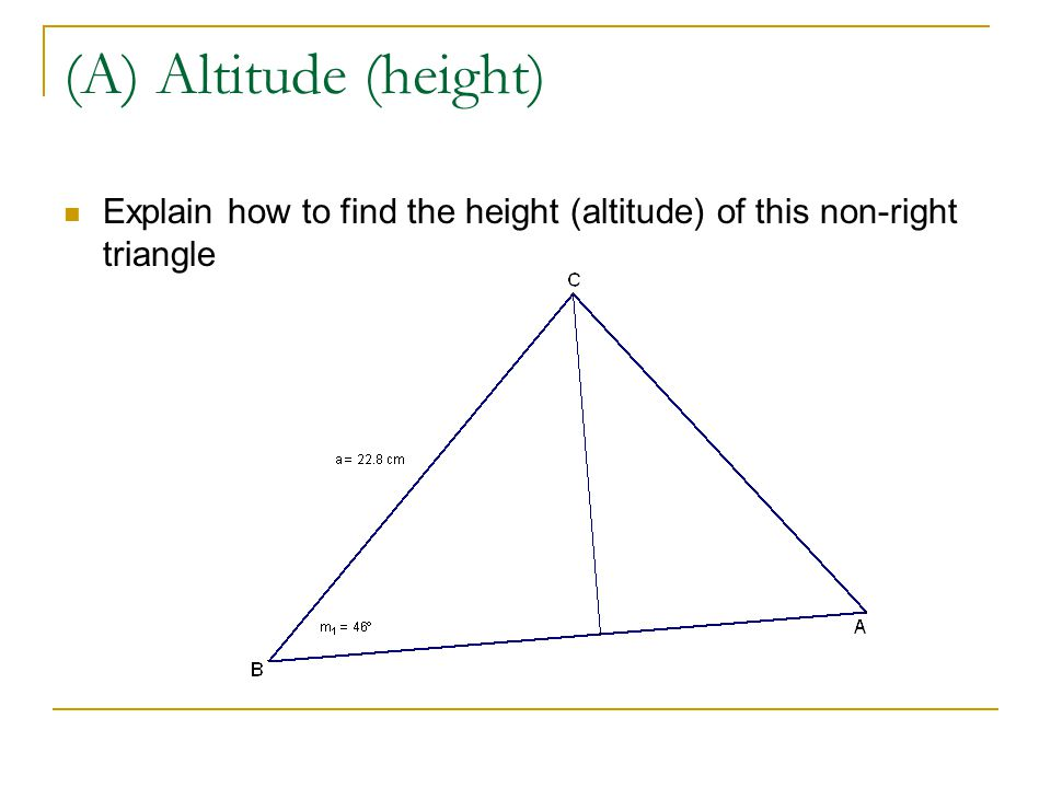 (A) Altitude (height) Explain how to find the height (altitude) of this non-right triangle